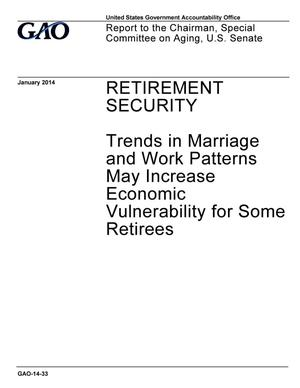 Primary view of object titled 'Retirement Security: Trends in Marriage and Work Patterns May Increase Economic Vulnerability for Some Retirees'.