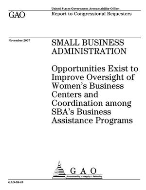 Primary view of object titled 'Small Business Administration: Opportunities Exist to Improve Oversight of Women's Business Centers and Coordination among SBA's Business Assistance Programs'.