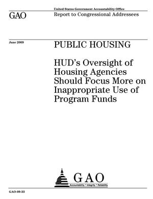 Primary view of object titled 'Public Housing: HUD's Oversight of Housing Agencies Should Focus More on Inappropriate Use of Program Funds'.