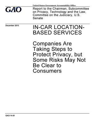 Primary view of object titled 'In-Car Location-Based Services: Companies Are Taking Steps to Protect Privacy, but Some Risks May Not Be Clear to Consumers'.