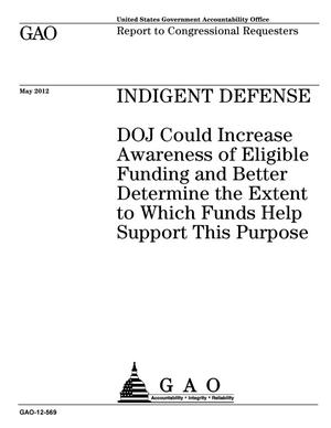 Primary view of object titled 'Indigent Defense: DOJ Could Increase Awareness of Eligible Funding and Better Determine the Extent to Which Funds Help Support This Purpose'.