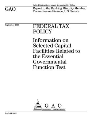 Primary view of object titled 'Federal Tax Policy: Information on Selected Capital Facilities Related to the Essential Governmental Function Test'.