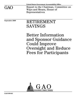 Primary view of object titled 'Retirement Savings: Better Information and Sponsor Guidance Could Improve Oversight and Reduce Fees for Participants'.