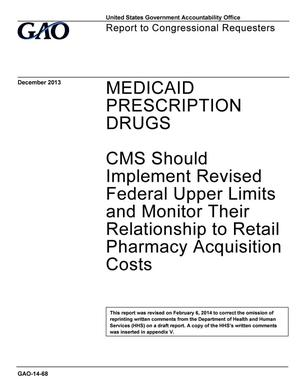 Primary view of object titled 'Medicaid Prescription Drugs: CMS Should Implement Revised Federal Upper Limits and Monitor Their Relationship to Retail Pharmacy Acquisition Costs [Reissued on February 6, 2014]'.