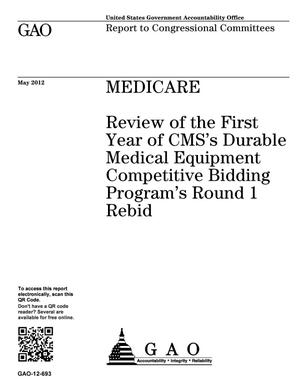 Primary view of object titled 'Medicare: Review of the First Year of CMS's Durable Medical Equipment Competitive Bidding Program's Round 1 Rebid'.