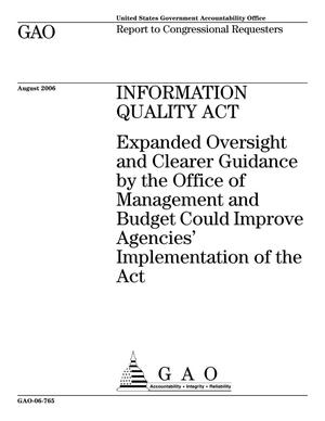 Primary view of object titled 'Information Quality Act: Expanded Oversight and Clearer Guidance by the Office of Management and Budget Could Improve Agencies' Implementation of the Act'.