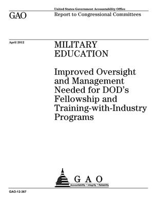 Primary view of object titled 'Military Education: Improved Oversight and Management Needed for DOD's Fellowship and Training-with-Industry Programs'.