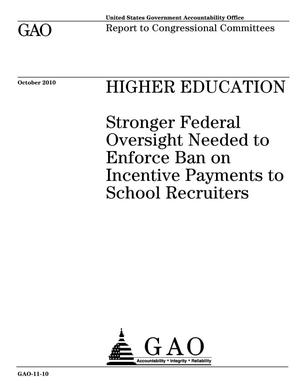 Primary view of object titled 'Higher Education: Stronger Federal Oversight Needed to Enforce Ban on Incentive Payments to School Recruiters'.