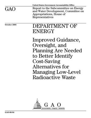 Primary view of object titled 'Department of Energy: Improved Guidance, Oversight, and Planning Are Needed to Better Identify Cost-Saving Alternatives for Managing Low-Level Radioactive Waste'.