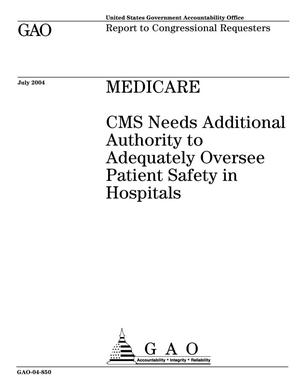 Primary view of object titled 'Medicare: CMS Needs Additional Authority to Adequately Oversee Patient Safety in Hospitals'.