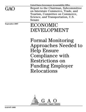 Primary view of object titled 'Economic Development: Formal Monitoring Approaches Needed to Help Ensure Compliance with Restrictions on Funding Employer Relocations'.