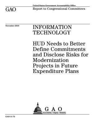 Primary view of object titled 'Information Technology: HUD Needs to Better Define Commitments and Disclose Risks for Modernization Projects in Future Expenditure Plans'.