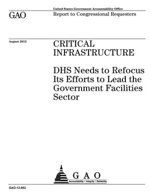Primary view of object titled 'Critical Infrastructure: DHS Needs to Refocus Its Efforts to Lead the Government Facilities Sector'.