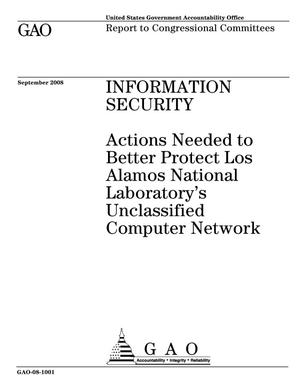 Primary view of object titled 'Information Security: Actions Needed to Better Protect Los Alamos National Laboratory's Unclassified Computer Network'.
