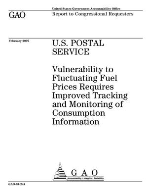 Primary view of object titled 'U.S. Postal Service: Vulnerability to Fluctuating Fuel Prices Requires Improved Tracking and Monitoring of Consumption Information'.