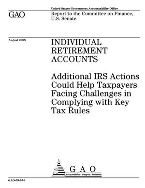 Primary view of object titled 'Individual Retirement Accounts: Additional IRS Actions Could Help Taxpayers Facing Challenges in Complying with Key Tax Rules'.
