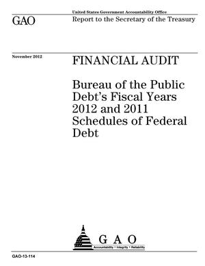 Primary view of object titled 'Financial Audit: Bureau of the Public Debt's Fiscal Years 2012 and 2011 Schedules of Federal Debt'.