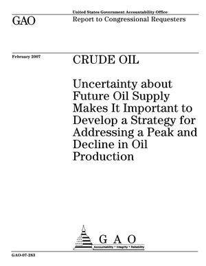 Primary view of object titled 'Crude Oil: Uncertainty about Future Oil Supply Makes It Important to Develop a Strategy for Addressing a Peak and Decline in Oil Production'.