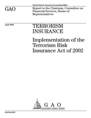 Primary view of object titled 'Terrorism Insurance: Implementation of the Terrorism Risk Insurance Act of 2002'.