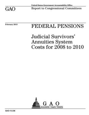 Primary view of object titled 'Federal Pensions: Judicial Survivors' Annuities System Costs for 2008 to 2010'.