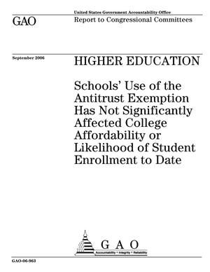 Primary view of object titled 'Higher Education: School's Use of the Antitrust Exemption Has Not Significantly Affected College Affordability or Likelihood of Student Enrollment to Date'.