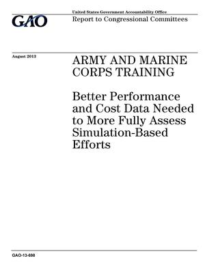 Primary view of object titled 'Army and Marine Corps Training: Better Performance and Cost Data Needed to More Fully Assess Simulation-Based Efforts'.