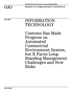 Primary view of object titled 'Information Technology: Customs Has Made Progress on Automated Commercial Environment System, but It Faces Long-Standing Management Challenges and New Risks'.