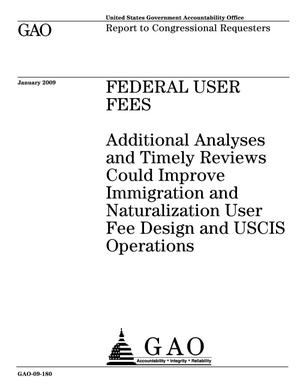 Primary view of object titled 'Federal User Fees: Additional Analyses and Timely Reviews Could Improve Immigration and Naturalization User Fee Design and USCIS Operations'.