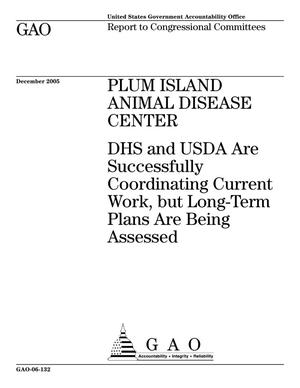 Primary view of object titled 'Plum Island Animal Disease Center: DHS and USDA Are Successfully Coordinating Current Work, but Long-Term Plans Are Being Assessed'.