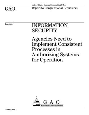 Primary view of object titled 'Information Security: Agencies Need to Implement Consistent Processes In Authorizing Systems for Operation'.