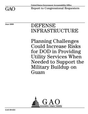 Primary view of object titled 'Defense Infrastructure: Planning Challenges Could Increase Risks for DOD in Providing Utility Services When Needed to Support the Military Buildup on Guam'.
