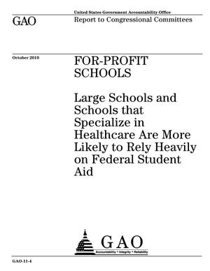 Primary view of object titled 'For-Profit Schools: Large Schools and Schools that Specialize in Healthcare Are More Likely to Rely Heavily on Federal Student Aid'.
