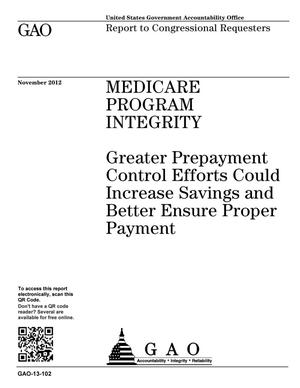 Primary view of object titled 'Medicare Program Integrity: Greater Prepayment Control Efforts Could Increase Savings and Better Ensure Proper Payment'.