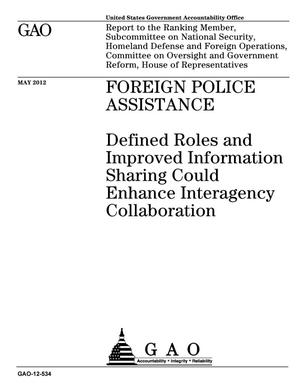 Primary view of object titled 'Foreign Police Assistance: Defined Roles and Improved Information Sharing Could Enhance Interagency Collaboration'.