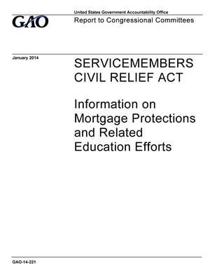 Primary view of object titled 'Servicemembers Civil Relief Act: Information on Mortgage Protections and Related Education Efforts'.