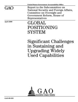 Primary view of object titled 'Global Positioning System: Significant Challenges in Sustaining and Upgrading Widely Used Capabilities'.