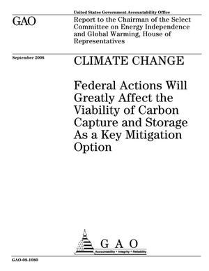 Primary view of object titled 'Climate Change: Federal Actions Will Greatly Affect the Viability of Carbon Capture and Storage As a Key Mitigation Option'.