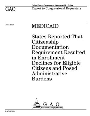 Primary view of object titled 'Medicaid: States Reported That Citizenship Documentation Requirement Resulted in Enrollment Declines for Eligible Citizens and Posed Administrative Burdens'.