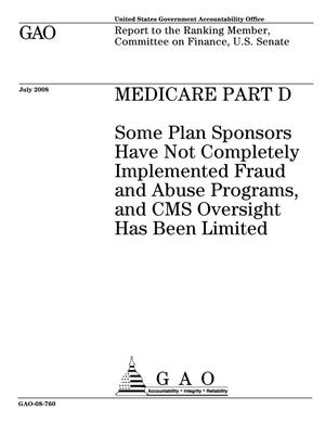 Primary view of object titled 'Medicare Part D: Some Plan Sponsors Have Not Completely Implemented Fraud and Abuse Programs, and CMS Oversight Has Been Limited'.