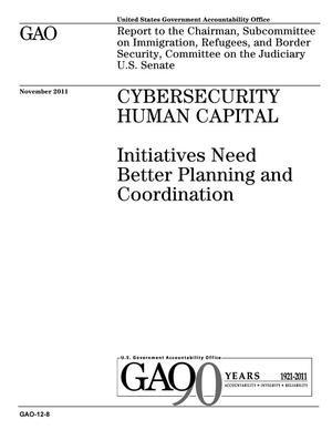 Primary view of object titled 'Cybersecurity Human Capital: Initiatives Need Better Planning and Coordination'.