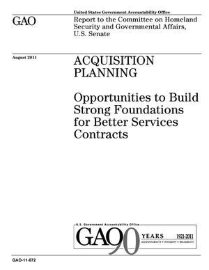 Primary view of object titled 'Acquisition Planning: Opportunities to Build Strong Foundations for Better Services Contracts'.