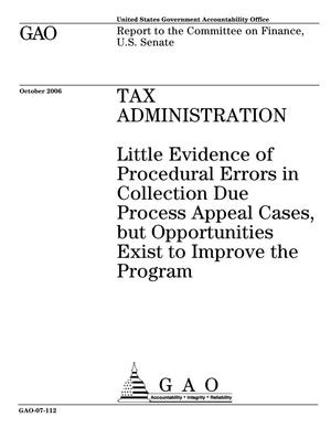 Primary view of object titled 'Tax Administration: Little Evidence of Procedural Errors in Collection Due Process Appeal Cases, but Opportunities Exist to Improve the Program'.
