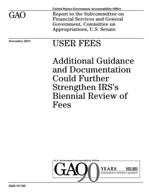 Primary view of object titled 'User Fees: Additional Guidance and Documentation Could Further Strengthen IRS's Biennial Review of Fees'.