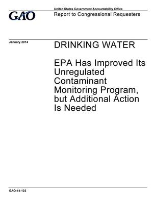 Primary view of object titled 'Drinking Water: EPA Has Improved Its Unregulated Contaminant Monitoring Program, but Additional Action Is Needed'.