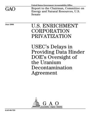 Primary view of object titled 'U.S. Enrichment Corporation Privatization: USEC's Delays in Providing Data Hinder DOE's Oversight of the Uranium Decontamination Agreement'.