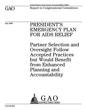 Primary view of object titled 'President's Emergency Plan For AIDS Relief: Partner Selection and Oversight Follow Accepted Practices but Would Benefit from Enhanced Planning and Accountability'.