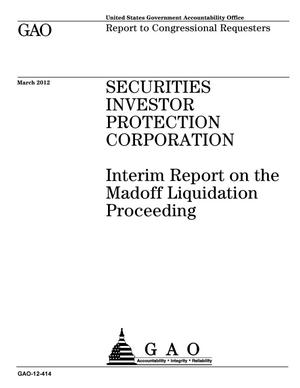 Primary view of object titled 'Securities Investor Protection Corporation: Interim Report on the Madoff Liquidation Proceeding'.