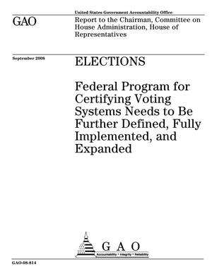 Primary view of object titled 'Elections: Federal Program for Certifying Voting Systems Needs to Be Further Defined, Fully Implemented, and Expanded'.
