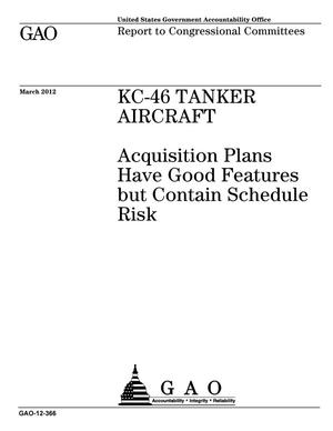 Primary view of object titled 'KC-46 Tanker Aircraft: Acquisition Plans Have Good Features but Contain Schedule Risk'.