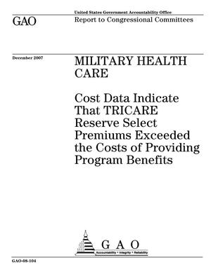 Primary view of object titled 'Military Health Care: Cost Data Indicate That TRICARE Reserve Select Premiums Exceeded the Costs of Providing Program Benefits'.